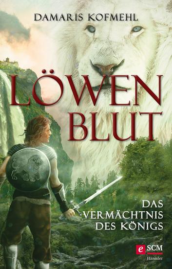 Löwenblut – Das Vermächtnis des Königs - Roman - cover