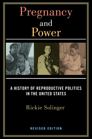 Pregnancy and Power Revised Edition - A History of Reproductive Politics in the United States - cover