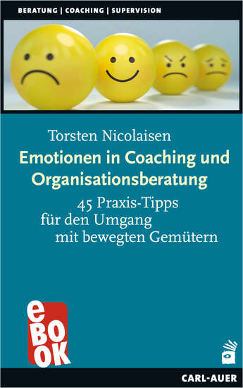 Emotionen in Coaching und Organisationsberatung - 45 Praxis-Tipps für den Umgang mit bewegten Gemütern - cover