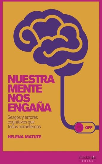 Nuestra mente nos engaña - Sesgos y errores cognitivos que todos cometemos - cover