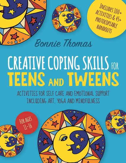 Creative Coping Skills for Teens and Tweens - Activities for Self Care and Emotional Support including Art Yoga and Mindfulness - cover