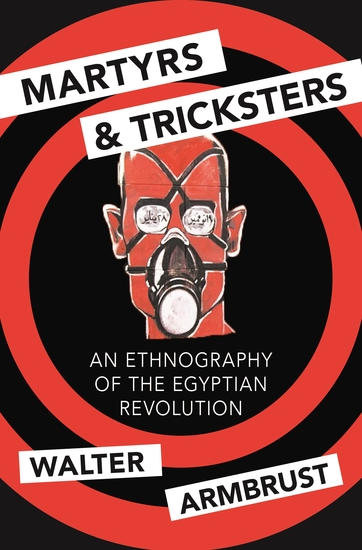 Martyrs and Tricksters - An Ethnography of the Egyptian Revolution - cover