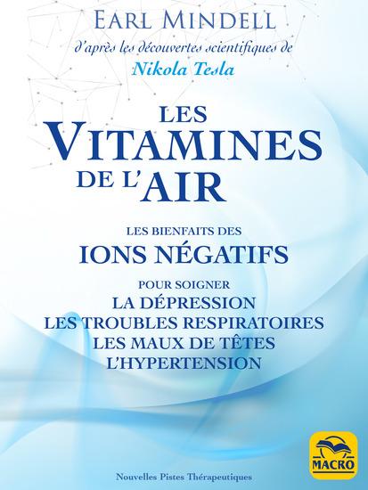 Les vitamines de l'air (d'après les découvertes scientifiques de Nikola Tesla) - Les bienfaits des ions négatifs pour soigner la dépression les troubles respiratoires les maux de têtes l'hypertension - cover