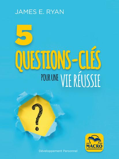 5 questions-clés pour une vie réussie - Si vous posez la mauvaise question vous obtiendrez la mauvaise réponse ! - cover