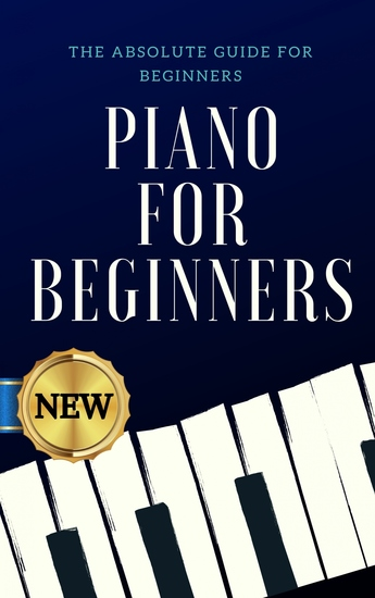 Piano for Beginners - The Absolute Guide for Beginners - cover