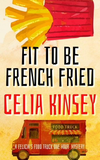 Fit to Be Frenchfried - A Felicia's Food Truck One Hour Mystery - cover