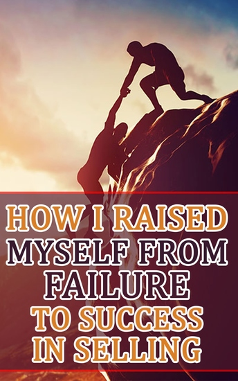 How I Raised Myself from Failure to Success in Selling - cover