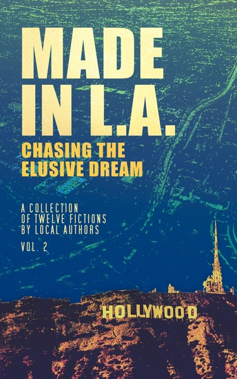 Made in LA: Chasing the Elusive Dream - A Collection of Twelve Fictions - cover