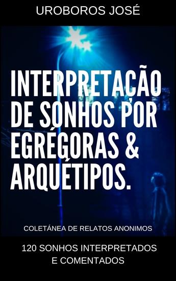 Interpretação de Sonhos por Arquétipos & Egrégoras - 120 sonhos interpretados e comentados - cover