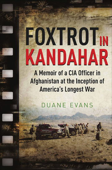 Foxtrot in Kandahar - A Memoir of a CIA Officer in Afghanistan at the Inception of America's Longest War - cover