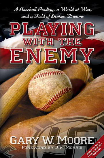Playing with the Enemy - A Baseball Prodigy a World at War and a Field of Broken Dreams - cover