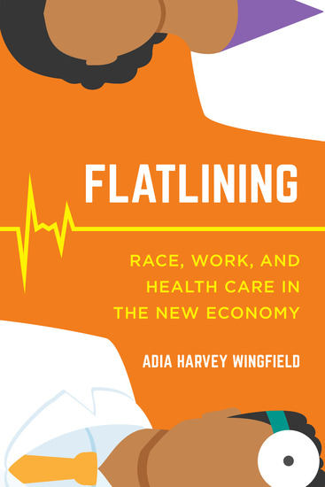 Flatlining - Race Work and Health Care in the New Economy - cover