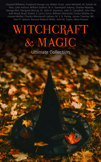 WITCHCRAFT & MAGIC - Ultimate Collection - 27 book Collection: Salem Trials Lives of the Necromancers Modern Magic Witch Stories Mary Schweidler Sidonia La Sorcière… - cover