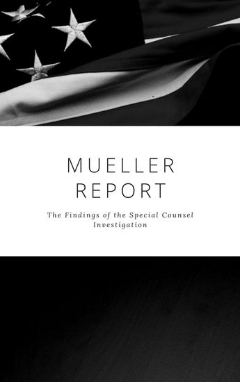 The Mueller Report: Complete Report On The Investigation Into Russian Interference In The 2016 Presidential Election - cover