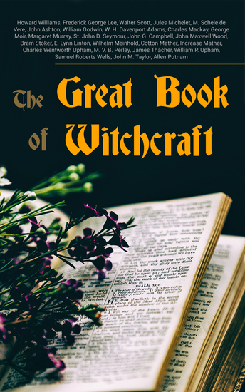 The Great Book of Witchcraft - 30+ Books on Magic History of Witchcraft Demonization of Witches & Modern Spiritualism - cover