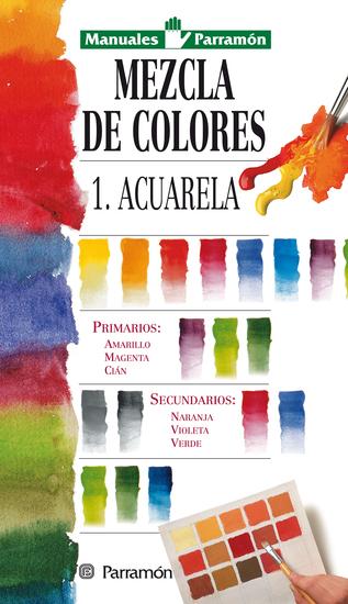 Manuales Parramón: Mezcla de colores: 1: Acuarela - cover