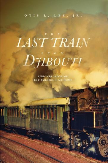 The Last Train From Djibouti - Africa Beckons Me But America is My Home - cover