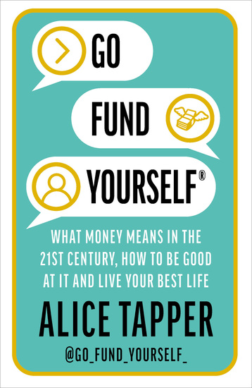 Go Fund Yourself - What Money Means in the 21st Century How to be Good at it and Live Your Best Life - cover