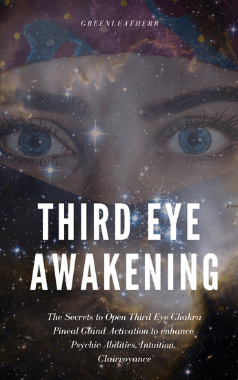 Third Eye Awakening: The Secrets to Open Third Eye Chakra Pineal Gland Activation to enhance Psychic Abilities Intuition Clairvoyance - cover