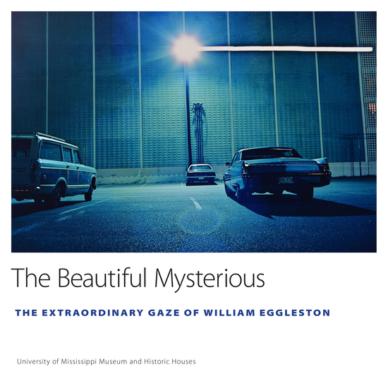 The Beautiful Mysterious - The Extraordinary Gaze of William Eggleston - cover