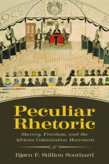 Peculiar Rhetoric - Slavery Freedom and the African Colonization Movement - cover