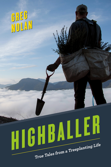 Highballer - True Tales from a Treeplanting Life - cover