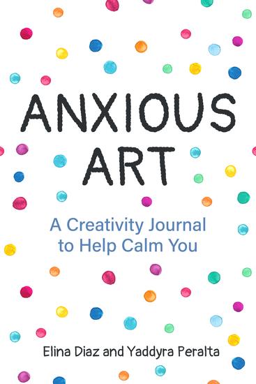 Anxious Art - A Creativity Journal to Help Calm You - cover