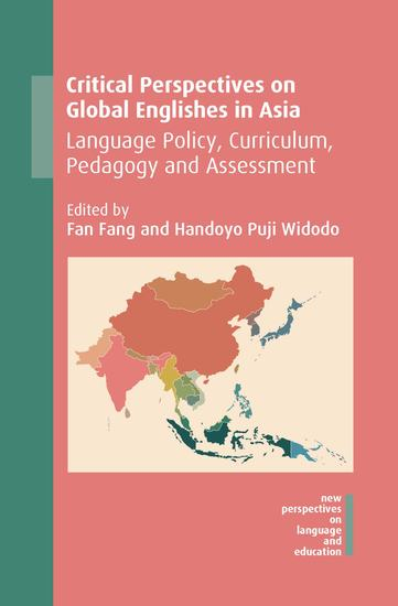 Critical Perspectives on Global Englishes in Asia - Language Policy Curriculum Pedagogy and Assessment - cover