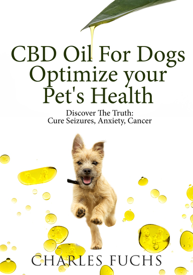 CBD Oil For Dogs Optimize Your Pet's HealthDiscover The Truth - Cure Seizures Anxiety Cancer - cover