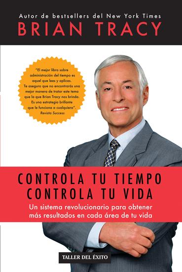 Controla tu tiempo controla tu vida - Un sistema revolucionario para obtener más resultados en cada área de tu vida - cover