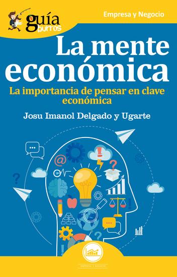 GuíaBurros La mente económica - La importancia de pensar en clave económica - cover