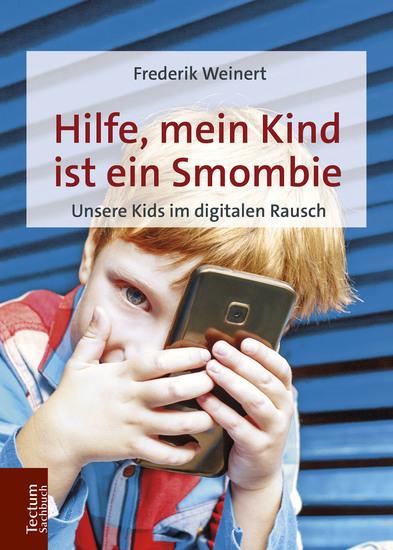 Hilfe mein Kind ist ein Smombie - Unsere Kids im digitalen Rausch - cover