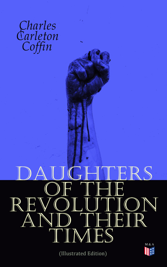 Daughters of the Revolution and Their Times (Illustrated Edition) - – 1776 - A Historical Romance - cover