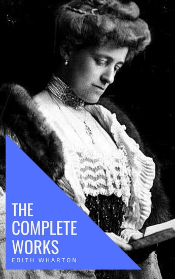Edith Wharton: The Complete Works [newly updated] - cover