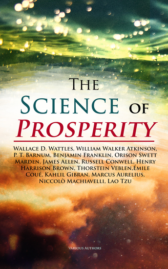 The Science of Prosperity - The Greatest Writings on the Art of Becoming Rich Strong & Successful - cover