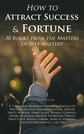 How to Attract Success & Fortune: 30 Books from the Masters of Self-mastery - The Collected Wisdom from the Greatest Books on Becoming Wealthy & Successful - cover