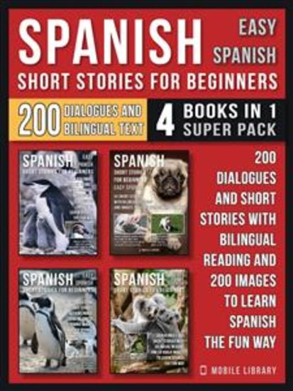 Spanish Short Stories For Beginners (Easy Spanish) - (4 Books in 1 Super Pack) - 200 dialogues and short stories with bilingual reading and 200 images to learn Spanish the fun way - cover