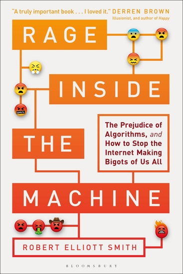 Rage Inside the Machine - The Prejudice of Algorithms and How to Stop the Internet Making Bigots of Us All - cover