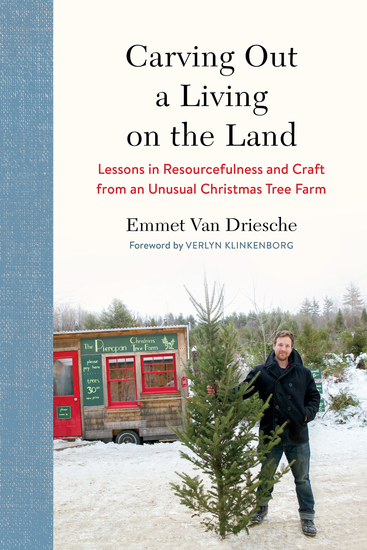 Carving Out a Living on the Land - Lessons in Resourcefulness and Craft from an Unusual Christmas Tree Farm - cover