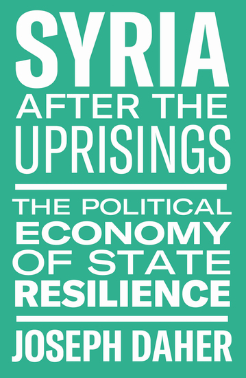 Syria After the Uprisings - The Political Economy of State Resilience - cover