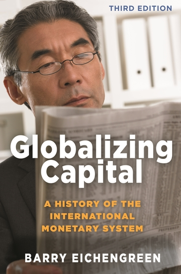Globalizing Capital - A History of the International Monetary System - Third Edition - cover