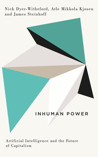 Inhuman Power - Artificial Intelligence and the Future of Capitalism - cover