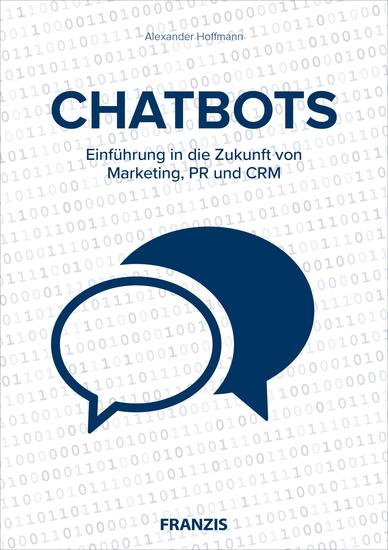 Chatbots - Einführung in die Zukunft von Marketing PR und CRM - cover
