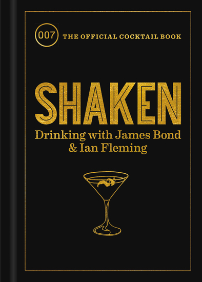 Shaken - Drinking with James Bond and Ian Fleming the Official Cocktail Book - cover