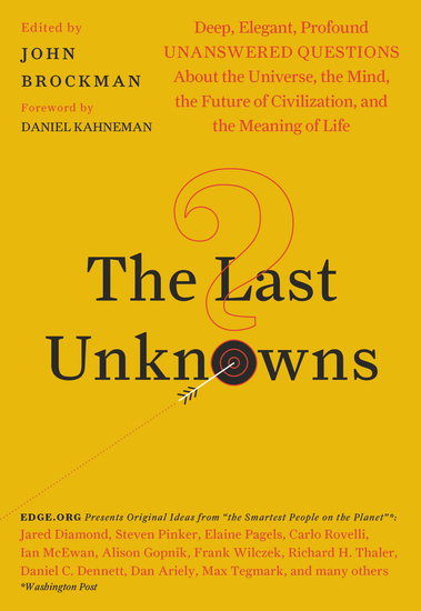 The Last Unknowns - Deep Elegant Profound Unanswered Questions About the Universe the Mind the Future of Civilization and the Meaning of Life - cover