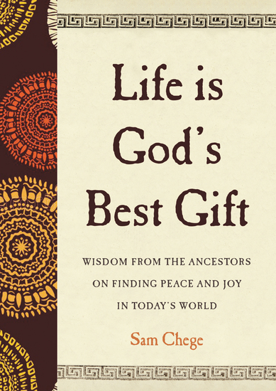 Life Is God's Best Gift - Wisdom from the Ancestors on Finding Peace and Joy in Today's World - cover