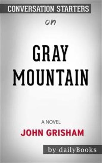 Gray Mountain: A Novel byJohn Grisham | Conversation Starters - cover