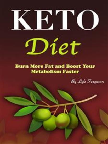 Keto Diet - Burn More Fat and Boost Your Metabolism Faster - cover