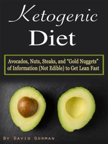 Ketogenic Diet - Avocados Nuts Steaks and Gold Nuggets of Information (Not Edible) to Get Lean Fast - cover