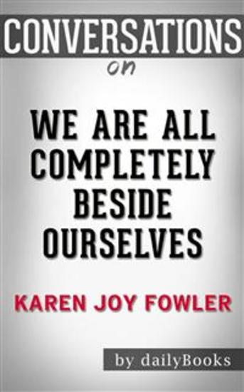 We Are All Completely Beside Ourselves: A Novel byKaren Joy Fowler | Conversation Starters - cover